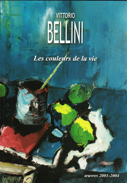 Vittorio Bellini - Les couleurs de la vie - Œuvres 2001 - 2004